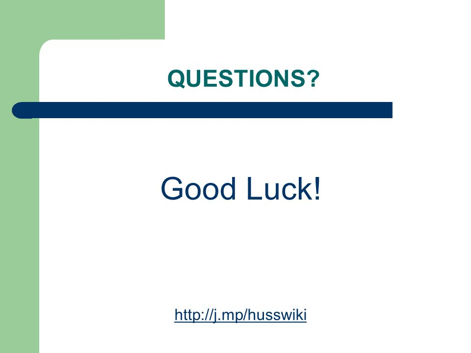 QUESTIONS Good Luck! http://j.mp/husswiki