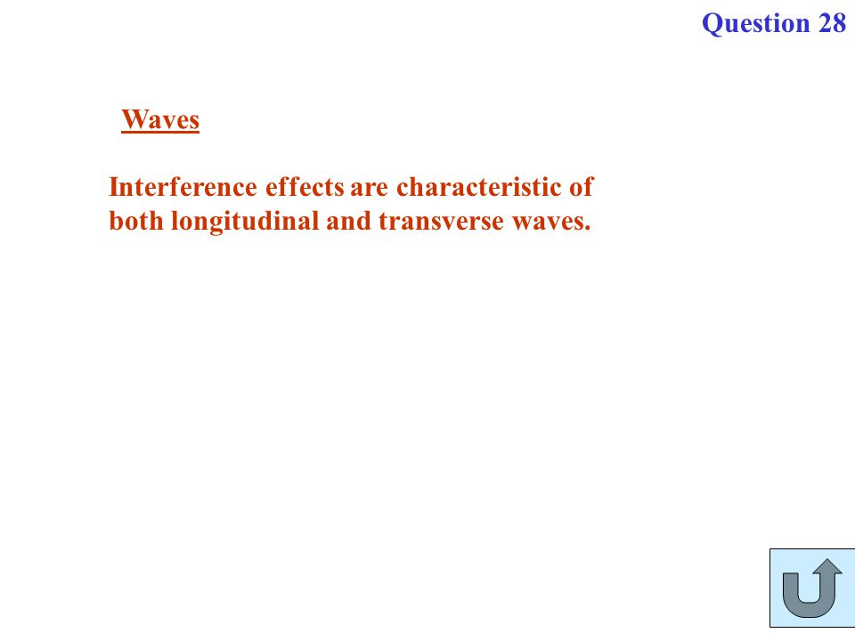 Interference effects are characteristic of both longitudinal and transverse waves. Waves Question 28