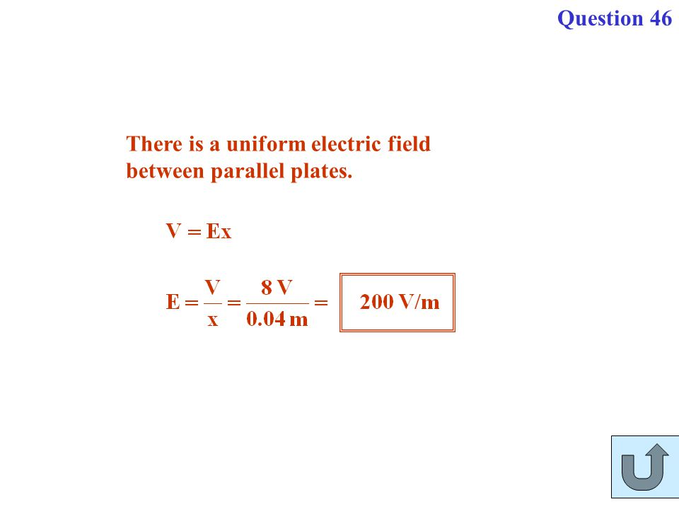 There is a uniform electric field between parallel plates. Question 46