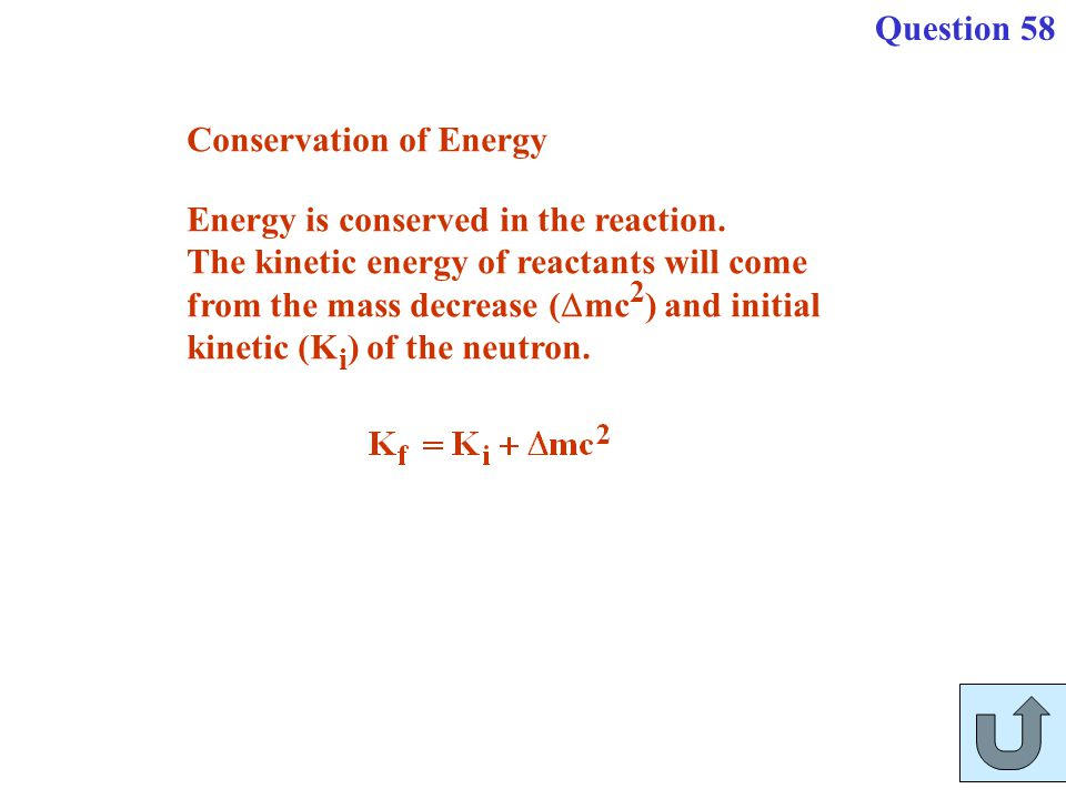 Energy is conserved in the reaction. The kinetic energy of reactants will come from the mass decrease (  mc 2 ) and initial kinetic (K i ) of the neu