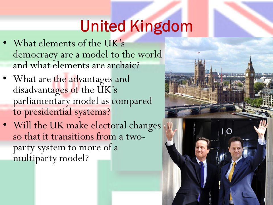 United Kingdom What elements of the UK's democracy are a model to the world and what elements are archaic.