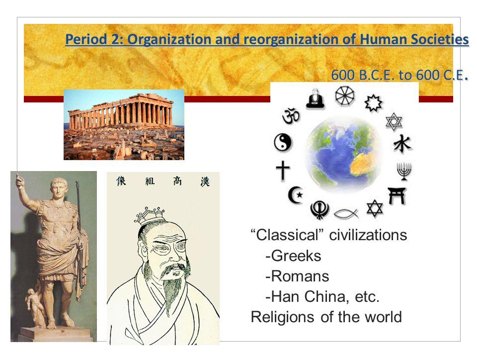 Period 2: Organization and reorganization of Human Societies 600 B.C.E.