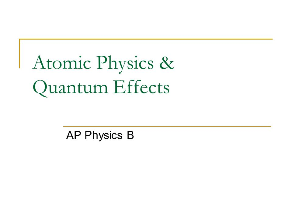 Atomic Physics & Quantum Effects AP Physics B