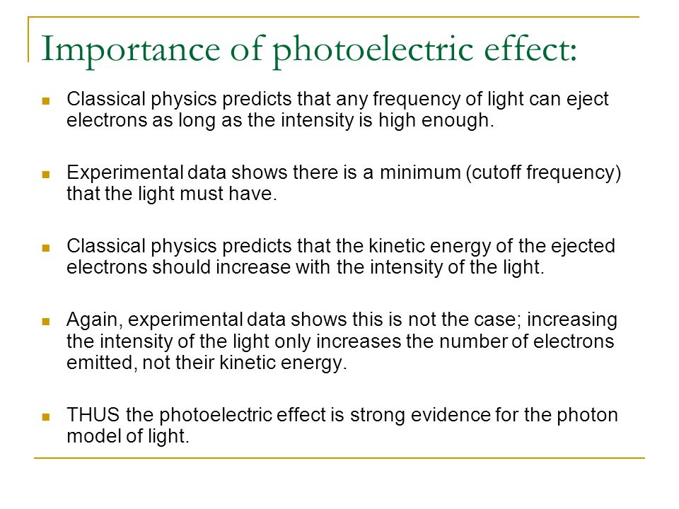 Importance of photoelectric effect: Classical physics predicts that any frequency of light can eject electrons as long as the intensity is high enough