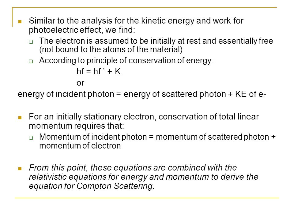 Similar to the analysis for the kinetic energy and work for photoelectric effect, we find:  The electron is assumed to be initially at rest and essen