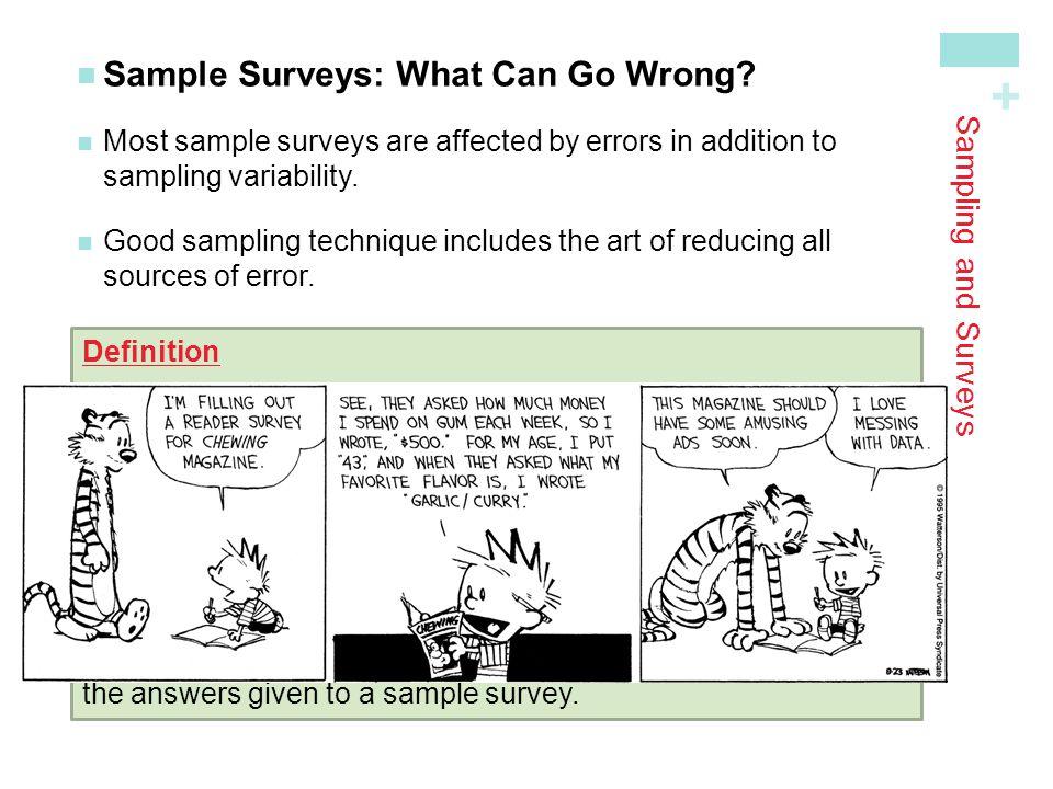 + Sampling and Surveys Sample Surveys: What Can Go Wrong? Most sample surveys are affected by errors in addition tosampling variability. Good sampling