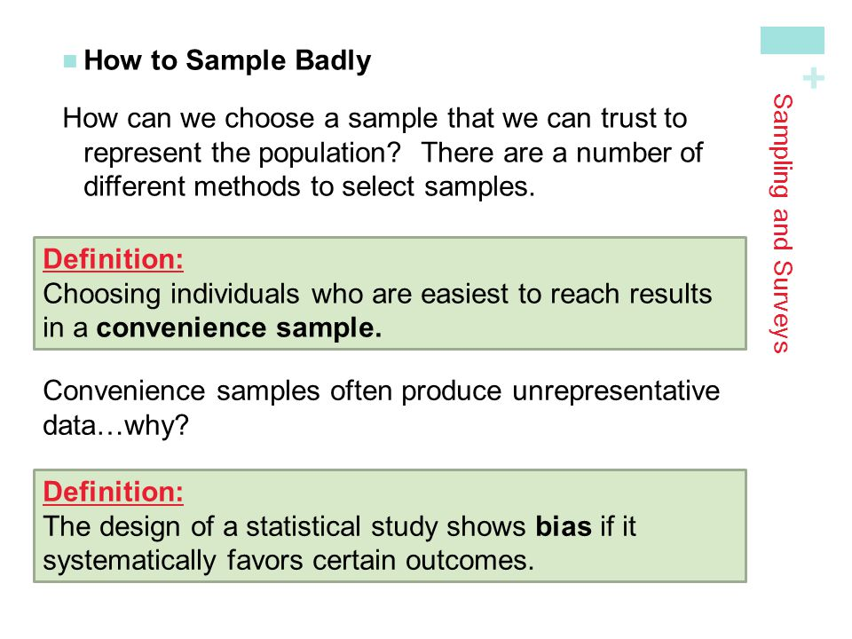 + Sampling and Surveys How to Sample Badly How can we choose a sample that we can trust to represent the population? There are a number ofdifferent me