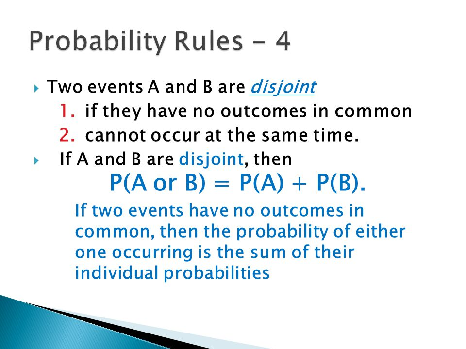  Two events A and B are disjoint 1.if they have no outcomes in common 2.cannot occur at the same time.  If A and B are disjoint, then P(A or B) = P(