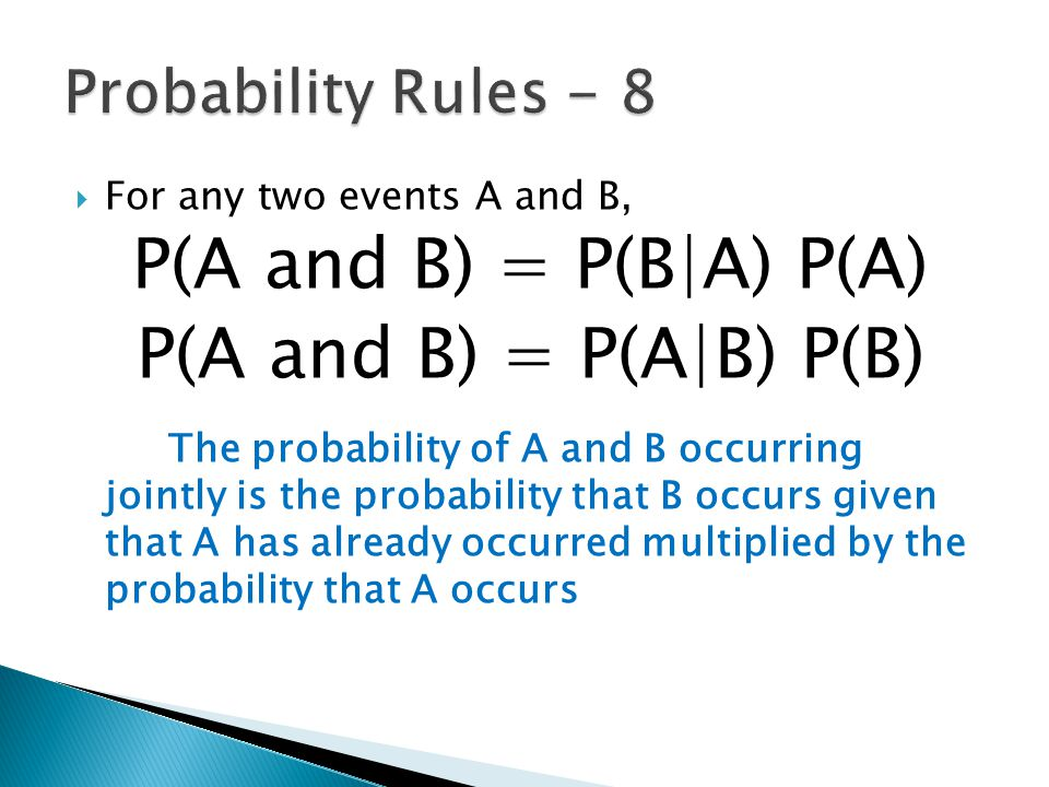  For any two events A and B, P(A and B) = P(B|A) P(A) P(A and B) = P(A|B) P(B) The probability of A and B occurring jointly is the probability that B