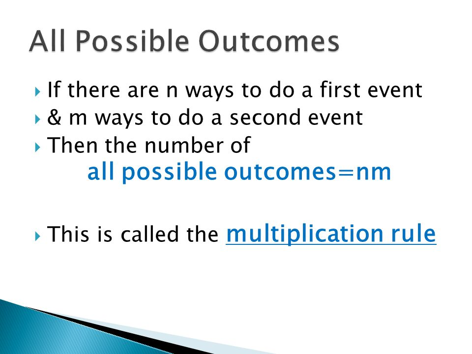  If there are n ways to do a first event  & m ways to do a second event  Then the number of all possible outcomes=nm  This is called the multiplic