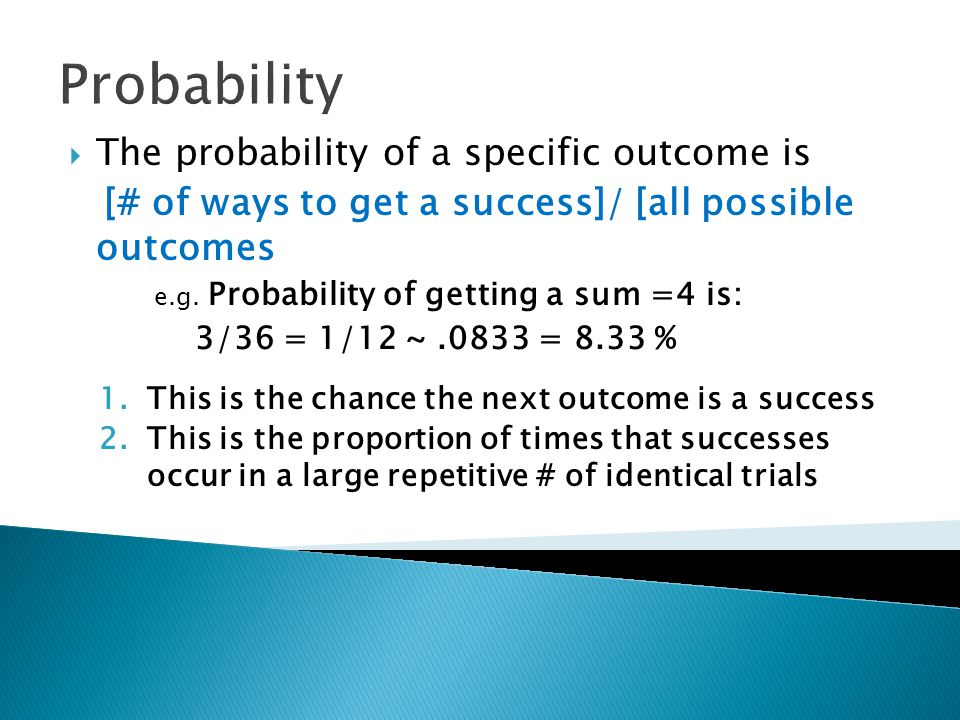 Probability  The probability of a specific outcome is [# of ways to get a success]/ [all possible outcomes e.g. Probability of getting a sum =4 is: 3
