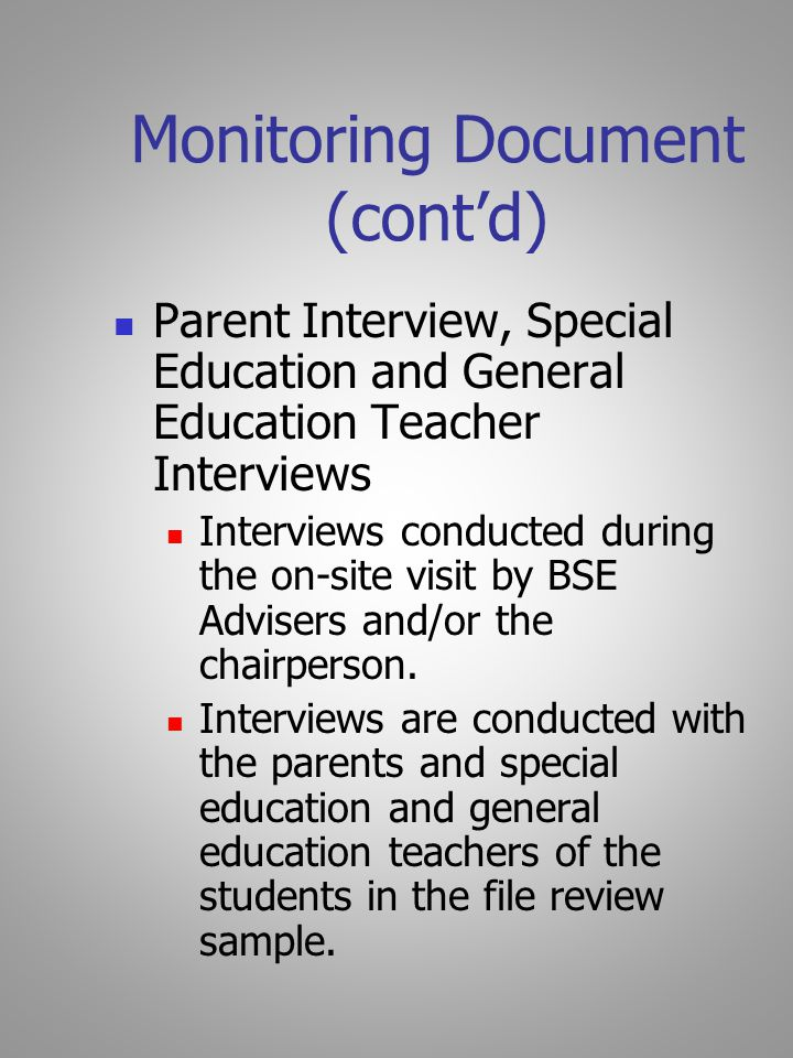 Monitoring Document (cont'd) Parent Interview, Special Education and General Education Teacher Interviews Interviews conducted during the on-site visit by BSE Advisers and/or the chairperson.