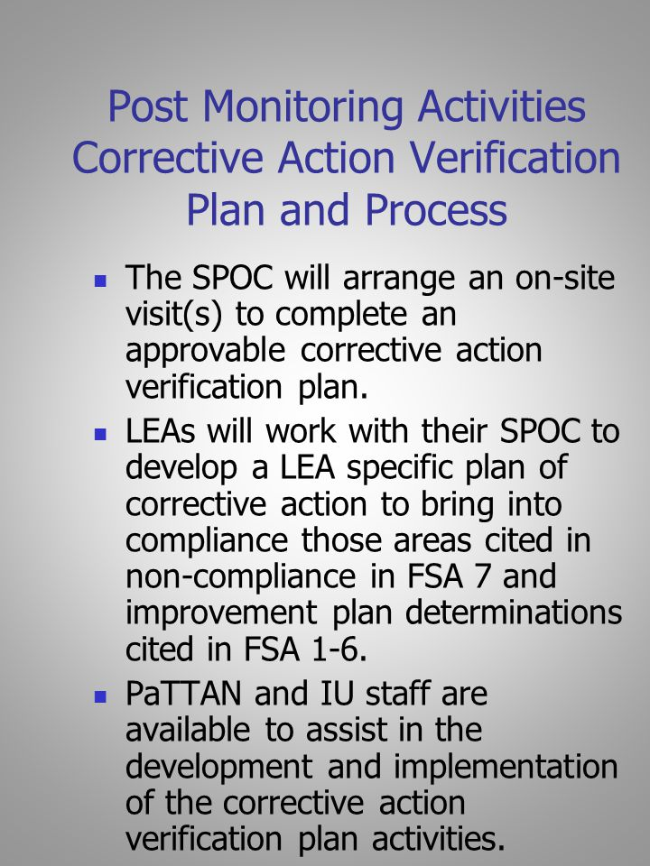 Post Monitoring Activities Corrective Action Verification Plan and Process The SPOC will arrange an on-site visit(s) to complete an approvable corrective action verification plan.