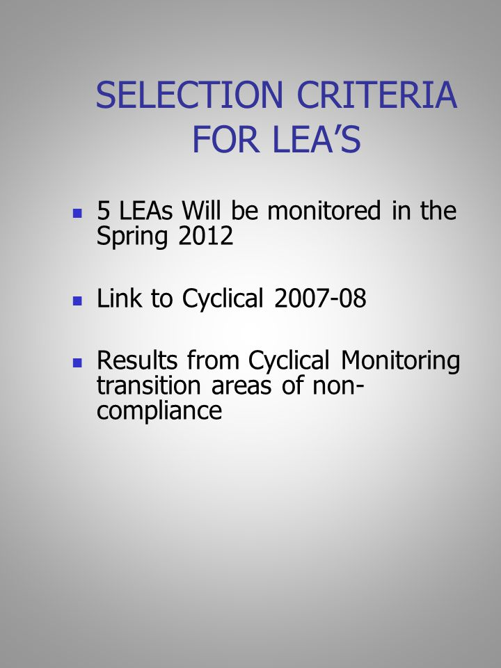 SELECTION CRITERIA FOR LEA'S 5 LEAs Will be monitored in the Spring 2012 Link to Cyclical 2007-08 Results from Cyclical Monitoring transition areas of non- compliance