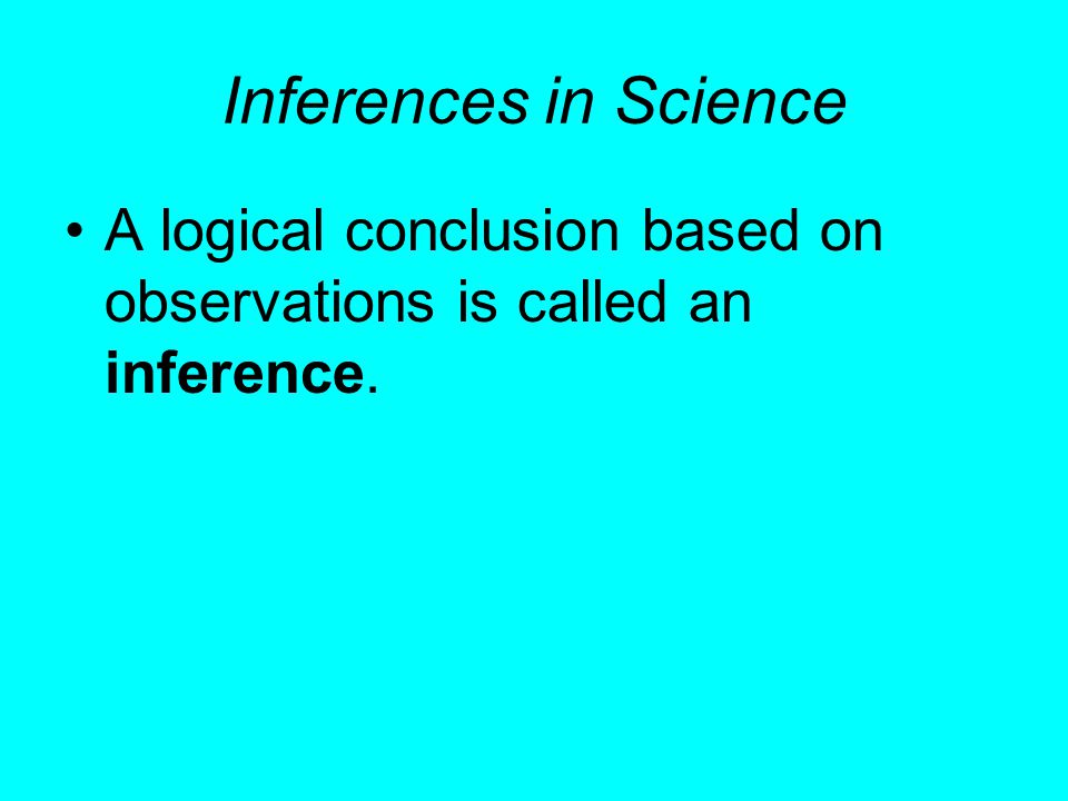 Generalizations in Discovery Science Scientists put together many observations to reach a general conclusion, or generalization.