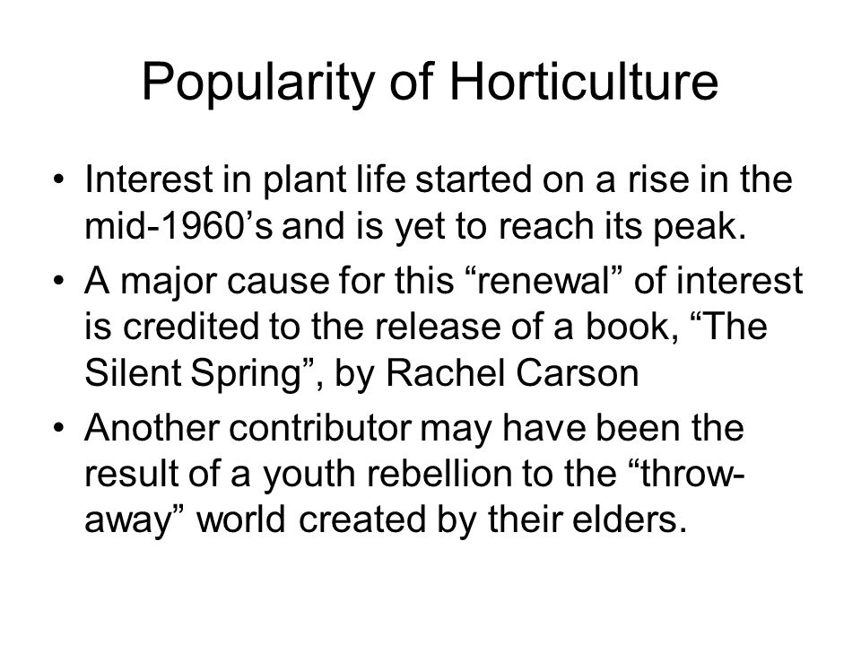 """Popularity of Horticulture Interest in plant life started on a rise in the mid-1960's and is yet to reach its peak. A major cause for this """"renewal"""" o"""