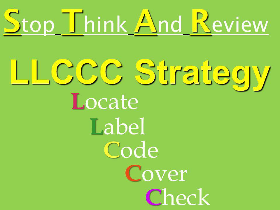 LLCCC Strategy L ocate L abel C ode C over C heck STAR S top T hink A nd R eview