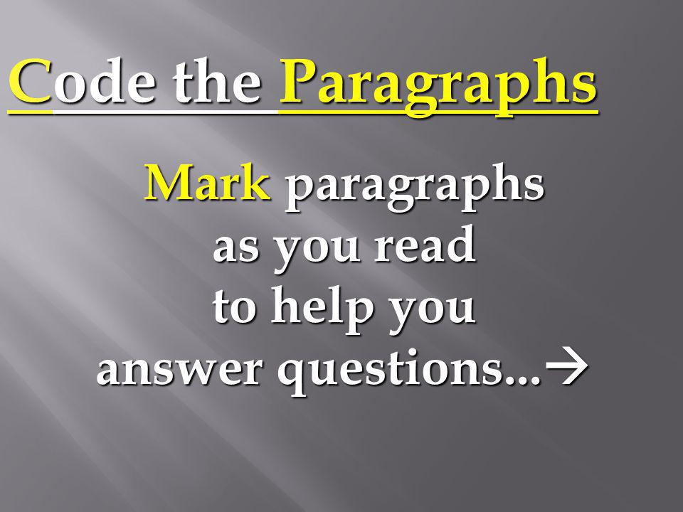 Code the Paragraphs Mark p pp paragraphs as you read to help you answer questions...