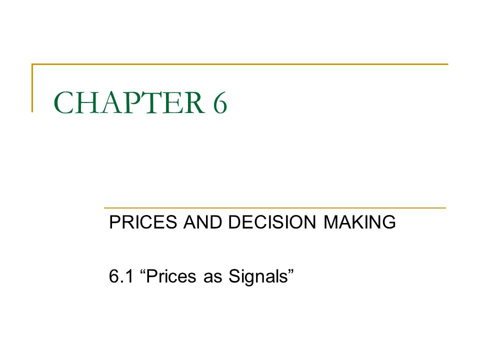 "CHAPTER 6 PRICES AND DECISION MAKING 6.1 ""Prices as Signals"""
