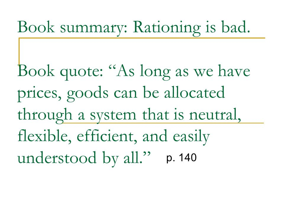 "Book summary: Rationing is bad. Book quote: ""As long as we have prices, goods can be allocated through a system that is neutral, flexible, efficient,"