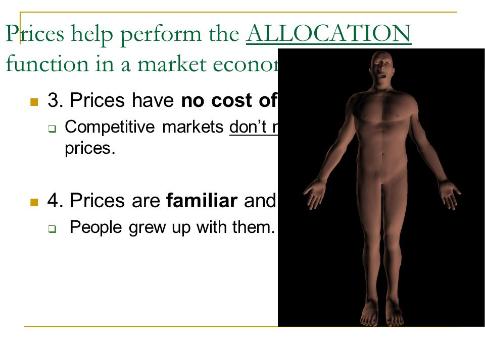 Prices help perform the ALLOCATION function in a market economy (m.e.). HOW? 3. Prices have no cost of administration.  Competitive markets don't nee