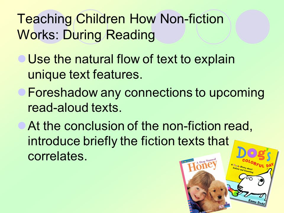 Teaching Children How Non-fiction Works: During Reading Use the natural flow of text to explain unique text features.