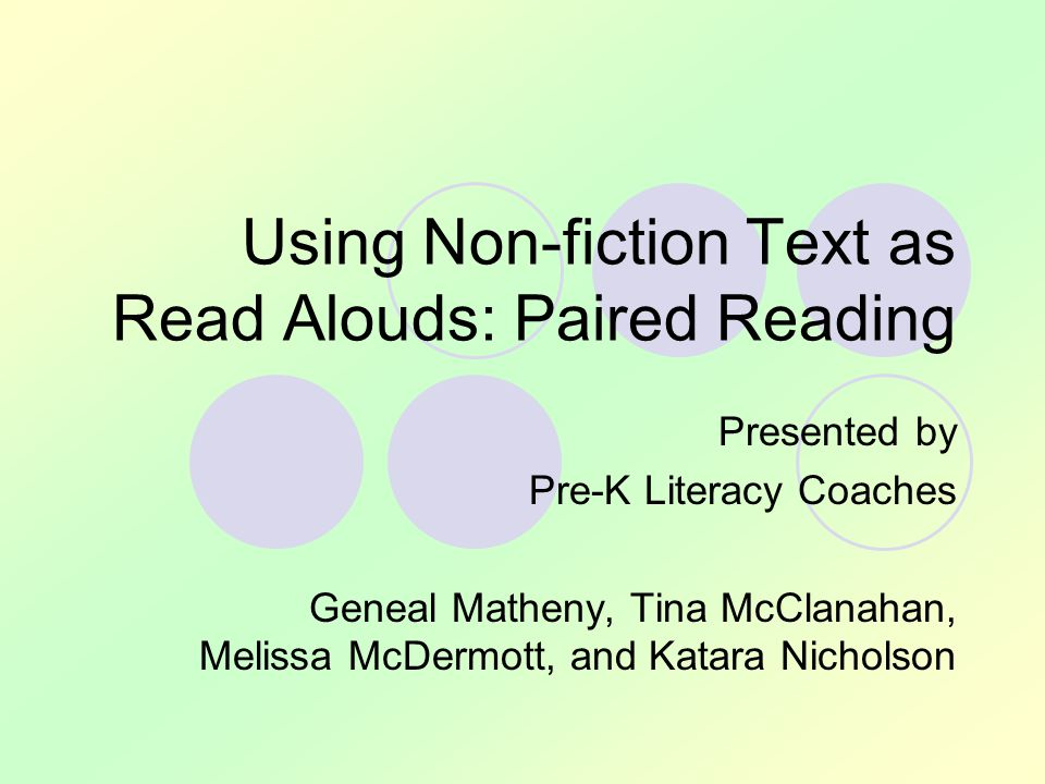 Using Non-fiction Text as Read Alouds: Paired Reading Presented by Pre-K Literacy Coaches Geneal Matheny, Tina McClanahan, Melissa McDermott, and Katara Nicholson