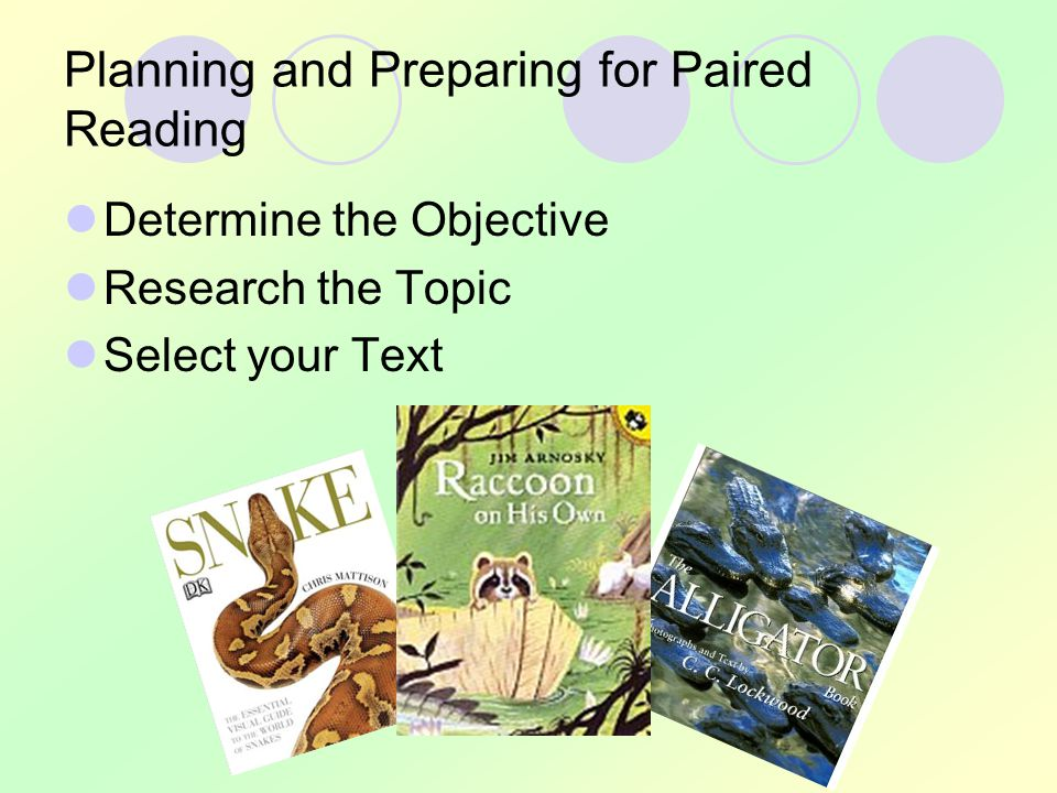 Planning and Preparing for Paired Reading Determine the Objective Research the Topic Select your Text