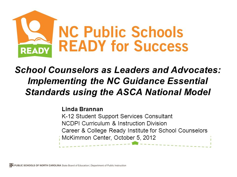 Evaluation & Improvement Accountability SC Competencies Assessment (NC Professional School Counseling Standards, 2008) SC Program Assessment & Analysis showing Program Outcomes/Results SC Performance Appraisal (NC School Counselor Evaluation Instrument)
