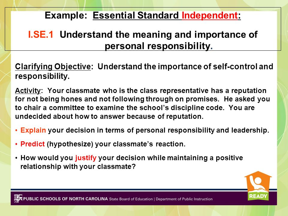 Example: Essential Standard Independent: I.SE.1 Understand the meaning and importance of personal responsibility. Clarifying Objective: Understand the