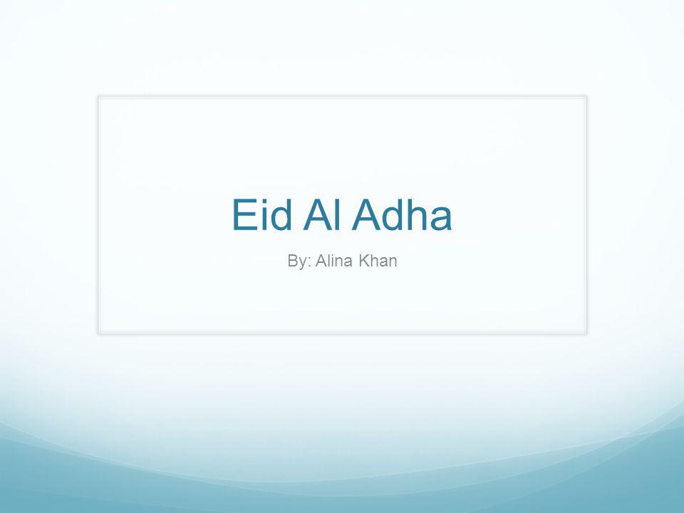 Eid Al Adha By: Alina Khan
