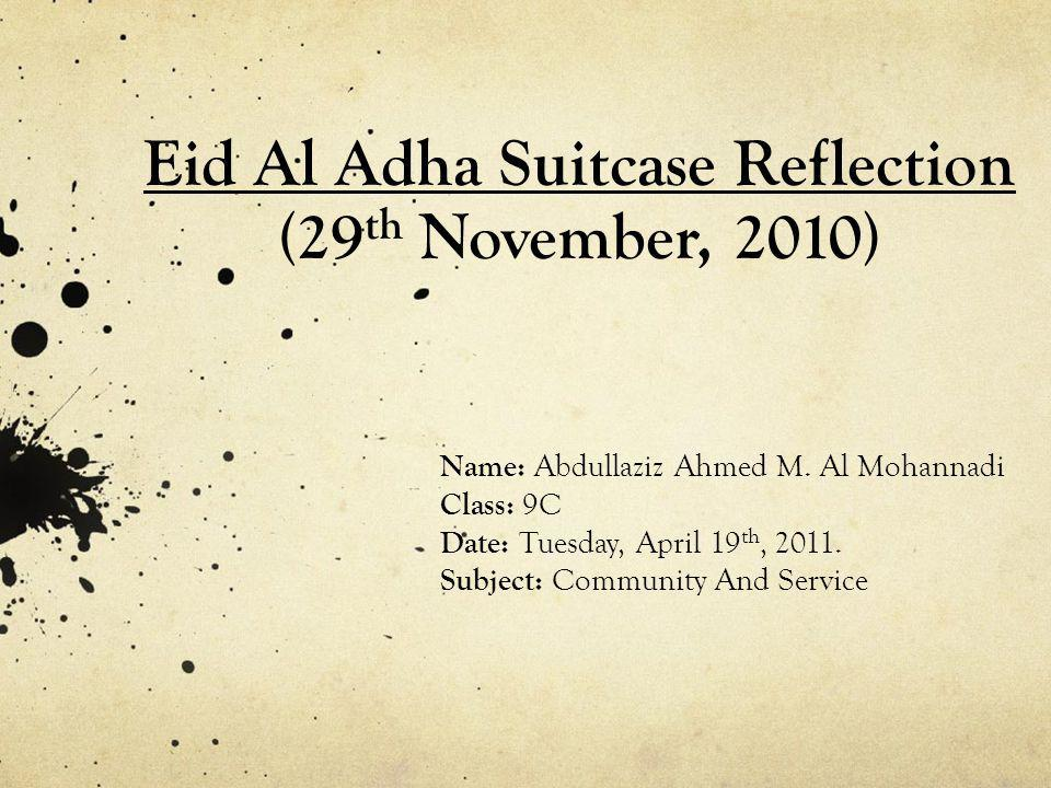 Eid Al Adha Suitcase Reflection (29 th November, 2010) Name: Abdullaziz Ahmed M.