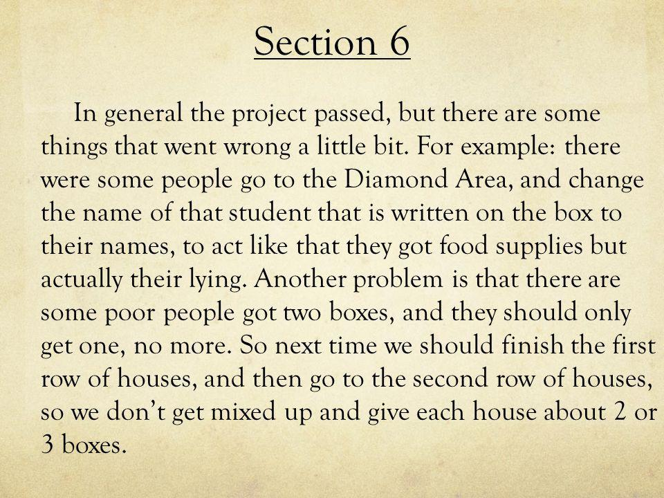 Section 6 In general the project passed, but there are some things that went wrong a little bit.