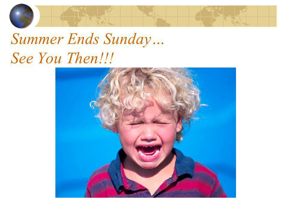 Summer Ends Sunday… See You Then!!!