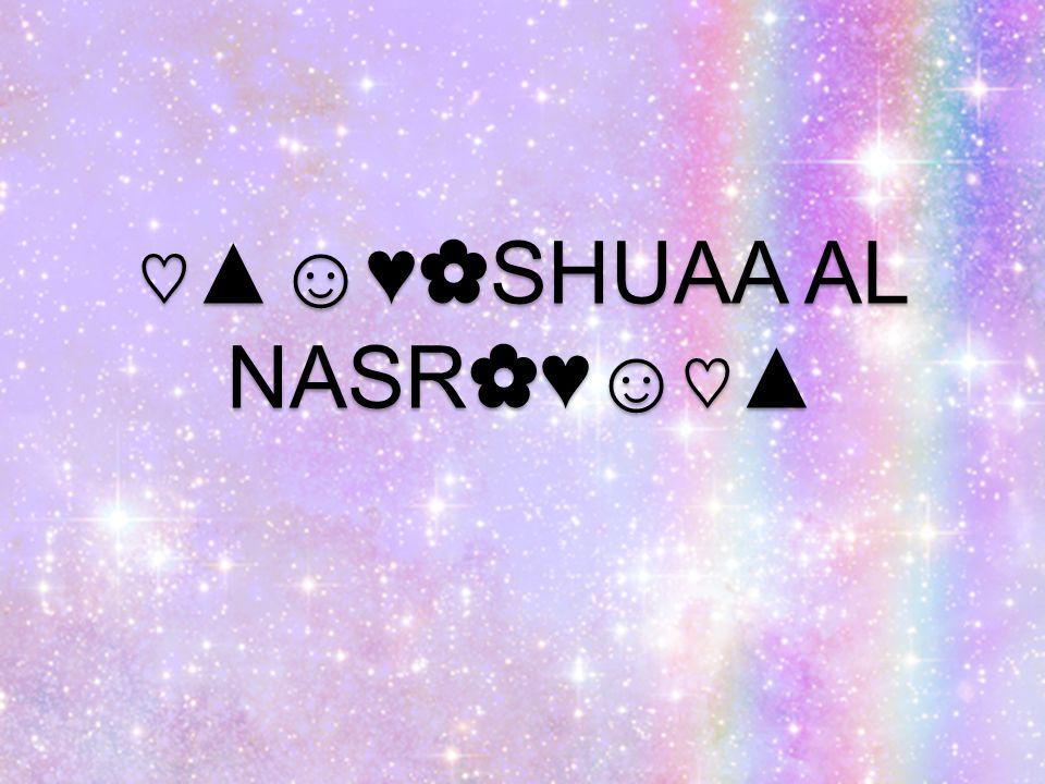 ♡ ▲☺♥ ✿ SHUAA AL NASR ✿ ♥☺ ♡ ▲
