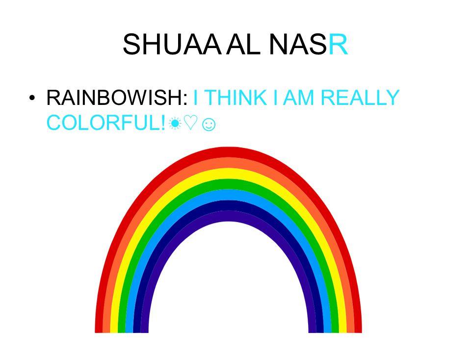SHUAA AL NASR RAINBOWISH: I THINK I AM REALLY COLORFUL! ☀♡ ☺