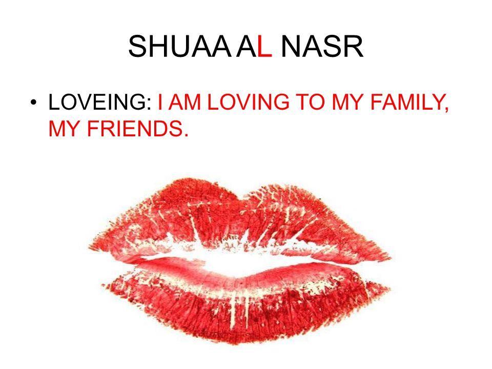 SHUAA AL NASR NOISY: I AM SOOOOOOO NOISY, EVERYBODY THINKS I AM THE MOST VILIONT PERSON AND NOISEST PERSON EVEEERRRRRR!!!!!☺…….