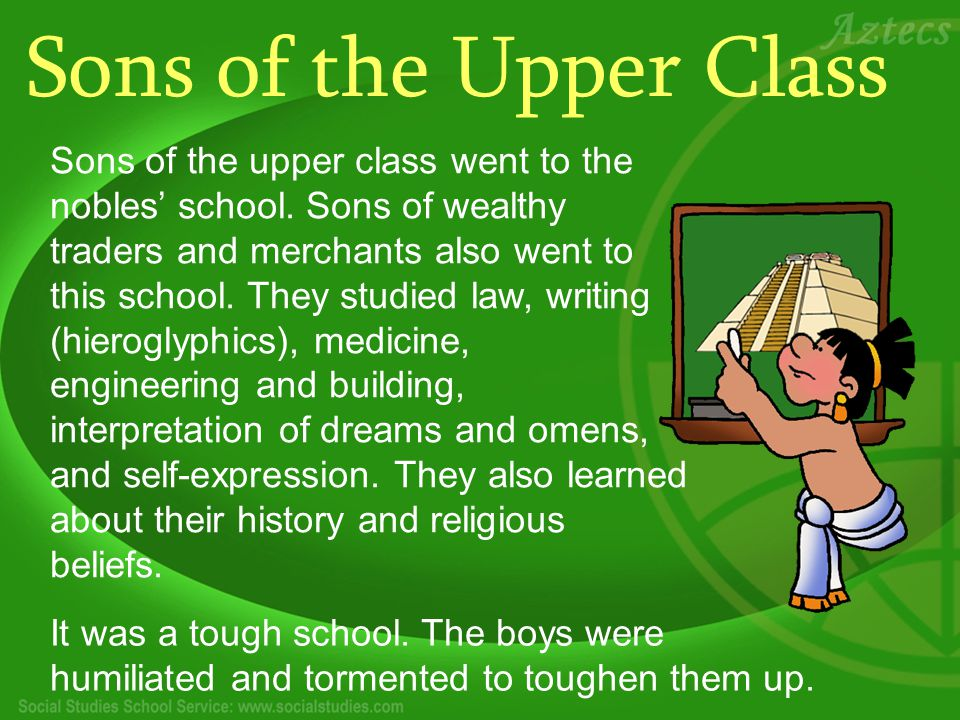 Sons of the Upper Class Sons of the upper class went to the nobles' school.