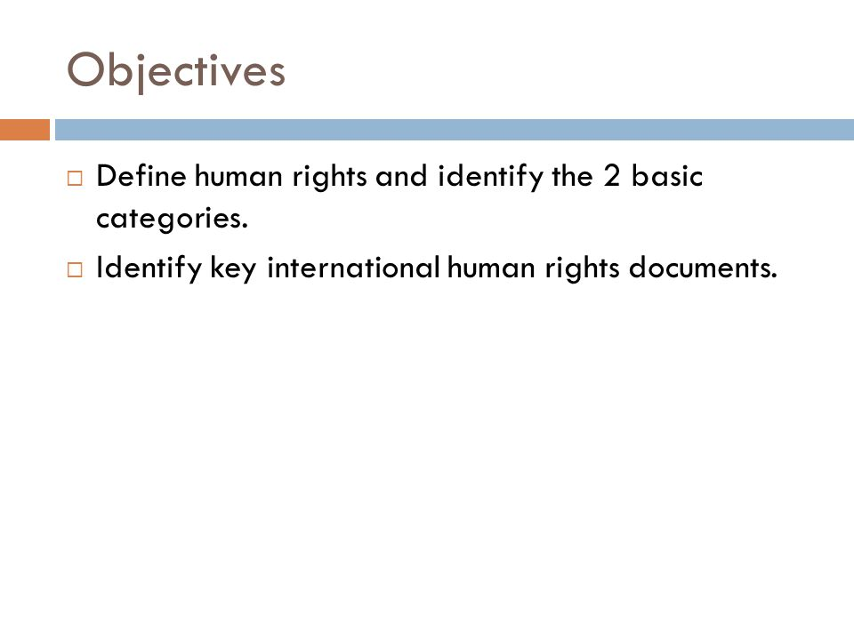 Objectives  Define human rights and identify the 2 basic categories.