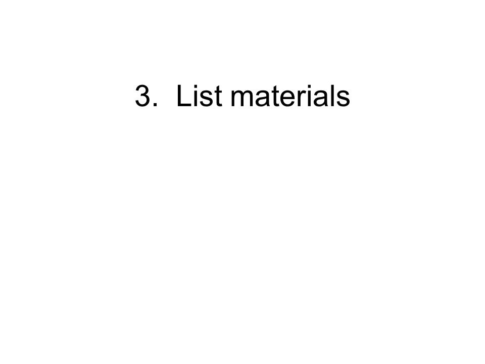 3. List materials