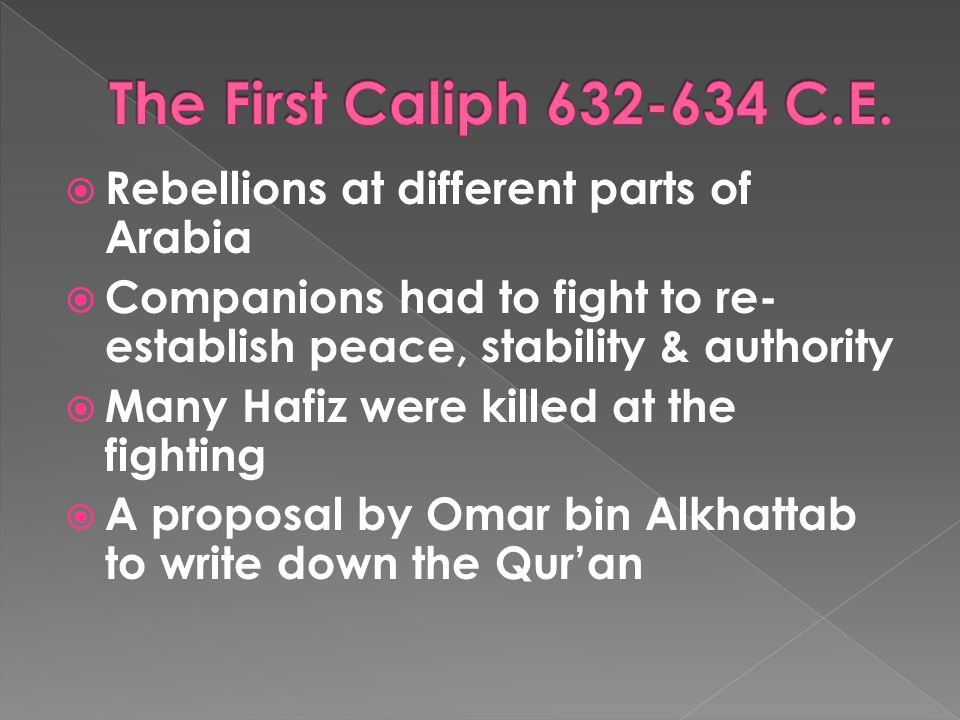  Rebellions at different parts of Arabia  Companions had to fight to re- establish peace, stability & authority  Many Hafiz were killed at the fighting  A proposal by Omar bin Alkhattab to write down the Qur'an