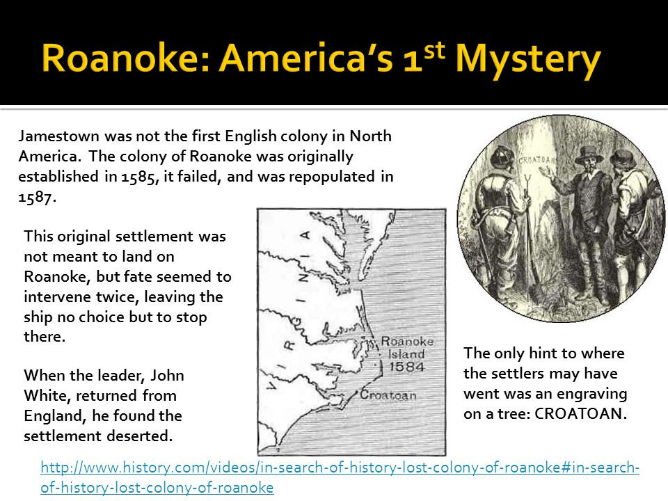 http://www.history.com/videos/in-search-of-history-lost-colony-of-roanoke#in-search- of-history-lost-colony-of-roanoke Jamestown was not the first Eng