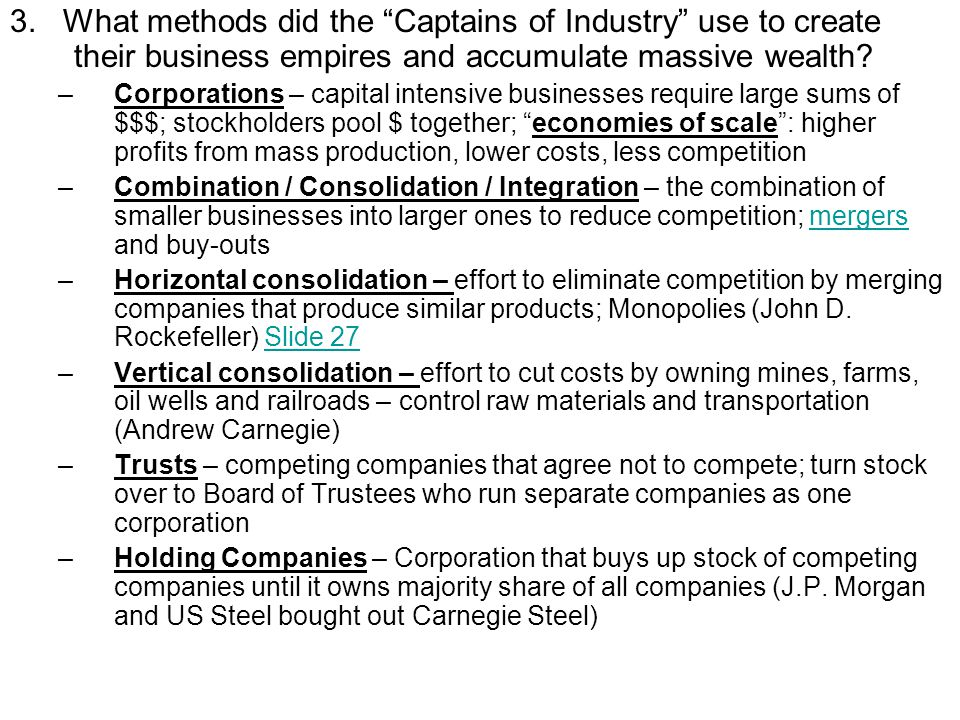 """3. What methods did the """"Captains of Industry"""" use to create their business empires and accumulate massive wealth? –Corporations – capital intensive b"""