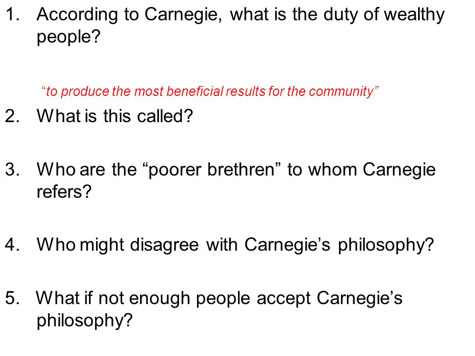 1.According to Carnegie, what is the duty of wealthy people.