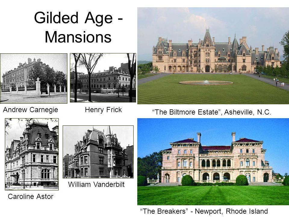 Gilded Age - Mansions Andrew CarnegieHenry Frick William Vanderbilt Caroline Astor The Biltmore Estate , Asheville, N.C.