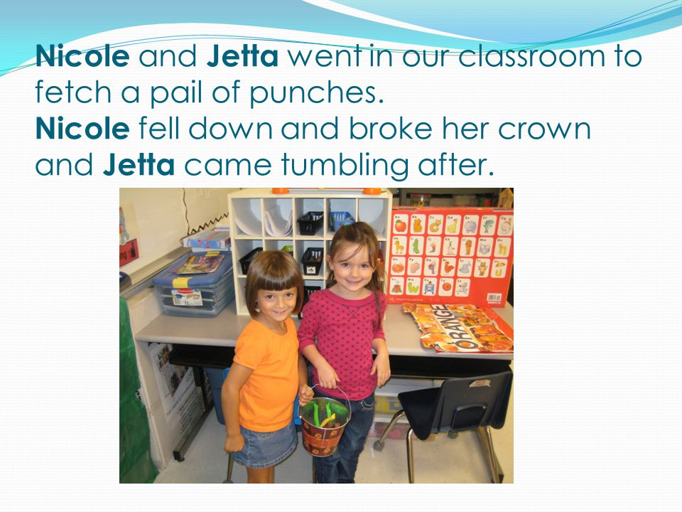 Nicole and Jetta went in our classroom to fetch a pail of punches.