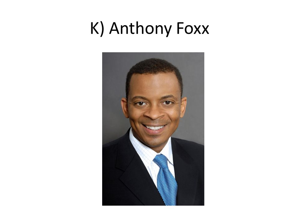 K) Anthony Foxx