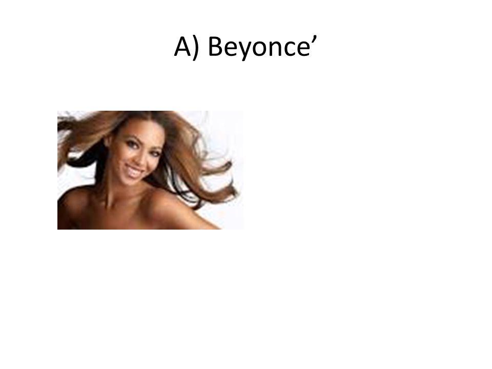 A) Beyonce'