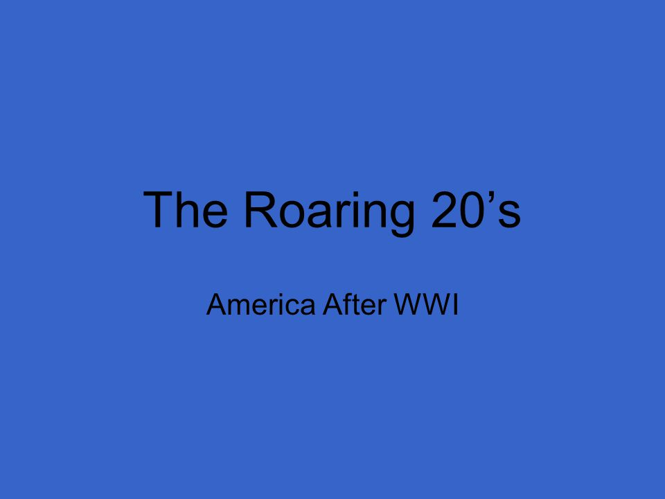 The Roaring 20's America After WWI