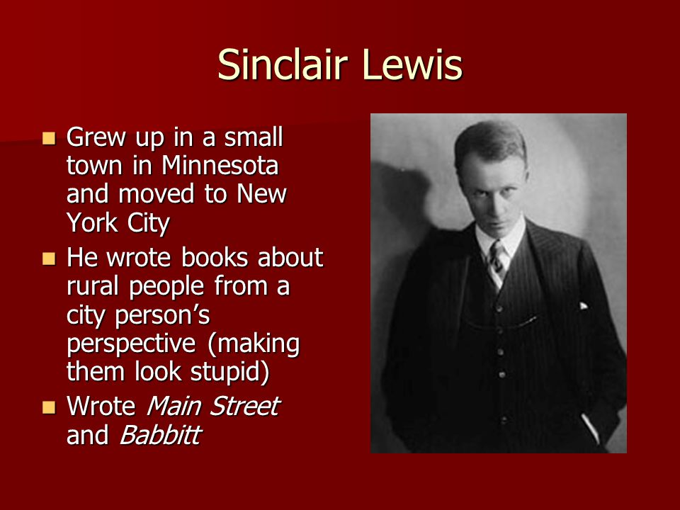 Sinclair Lewis Grew up in a small town in Minnesota and moved to New York City Grew up in a small town in Minnesota and moved to New York City He wrot